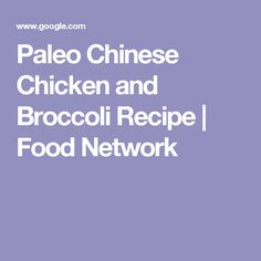 Paleo Chinese Chicken and Broccoli Recipe | Food Network