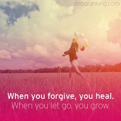 Inspirational Quote: When you forgive, you heal. When you let go, you grow. Hugs, Deborah #EnergyHealing #Qotd #Wisdom #LetGo