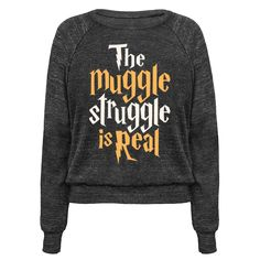 """The Muggle Struggle Is Real - This funny shirt features the phrase """"the muggle struggle is real"""" and is perfect for people who wish they were wizards but never got their Hogwarts letter. If you love Harry Potter, books, magic, muggles, reading, fandom, nerdiness, spells, wands, owls, Hermione, Ron, and love complaining about how inconvenient the muggle life it, this shirt is for you!"""