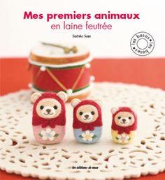 Mes premiers animaux en laine feutrée paru aux Éditions de Saxe http://www.edisaxe.com/mes-premiers-animaux-en-laine-feutree.html