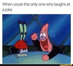 Us when we're making jokes VS everyone else.
