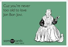 Never too old to love Bon Jovi