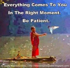 Everything comes to you in the right moment. Be Patient. #life #lessons #advice #patient #quotes