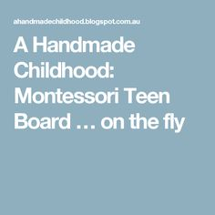 A Handmade Childhood: Montessori Teen Board … on the fly