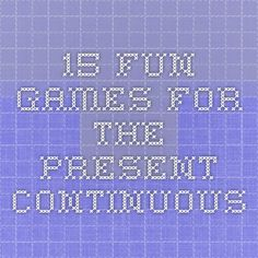 15 fun games for the Present Continuous