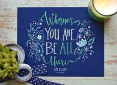 """Inspirational Quote --  """"Wherever you are, be all there"""" -- hand lettered by The Burlap Bungalow"""