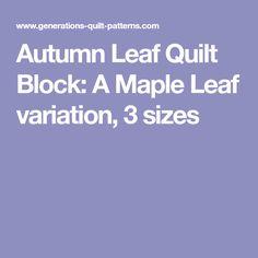 Autumn Leaf Quilt Block: A Maple Leaf variation, 3 sizes