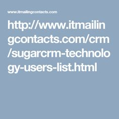 http://www.itmailingcontacts.com/crm/sugarcrm-technology-users-list.html