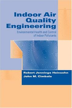 Indoor Air Quality Engineering: Environmental Health and Control of Indoor Pollutants (Drugs and the Pharmaceutical Sciences) « Library User Group