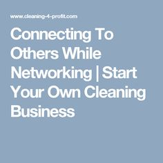 Connecting To Others While Networking | Start Your Own Cleaning Business