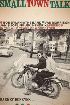 Small Town Talk: Bob Dylan, the Band, Van Morrison, Janis Joplin, Jimi Hendrix & Friends in the Wild Years of Woo...