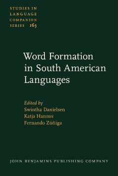 Word formation in South American languages / edited by Swintha Danielsen, Katja Hannss, Fernando Zúñiga - Amsterdam ; Philadelphia : John Benjamins Publishing Company, cop. 2014