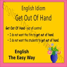 I do not want to part to ____________. 1. get out of hand 2. get out of control 3. both  #EnglishIdiom
