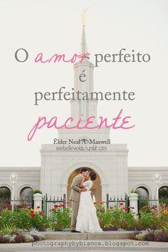 ''O amor perfeito é perfeitamente paciente.'' -Elder Neal A. Maxwell