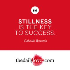 """Your presence is your power.""   ""Stillness is the key to success.""   ""The simple intention to surrender control is all you need to experience miracles.""   ----- - Gabrielle Bernstein"