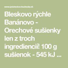 Bleskovo rýchle Banánovo - Orechové sušienky len z troch ingrediencií! 100 g sušienok - 545 kJ - jedztedoschudnutia.sk