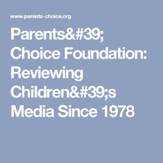 Parents' Choice Foundation: Reviewing Children's Media Since 1978