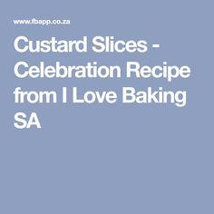 Custard Slices - Celebration Recipe from I Love Baking SA Baking Tips, Baking Recipes, Cake Recipes, Yummy Snacks, Yummy Treats, Sweet Treats, Custard Slice, Custard Recipes, South African Recipes