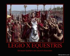 The tenth legion was Caesar's favourite. They won many battles and endured great hardship. I think they would have kicked Spartan butt.