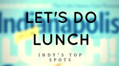 The 65 top spots for lunch in Indianapolis. From super sandwiches to farm-fresh salads, this is how Indy does lunch.