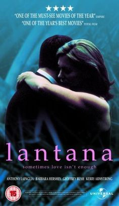 (2001) ~ Anthony LaPaglia, Geoffrey Rush, Barbara Hershey. Director: Ray Lawrence. IMDB: 7.4 + __________________________ https://en.wikipedia.org/wiki/Lantana_%28film%29 http://www.rottentomatoes.com/m/lantana/ http://www.tcm.com/tcmdb/title/455145/Lantana/ http://www.allmovie.com/movie/lantana-v248917 http://www.rogerebert.com/reviews/lantana-2002