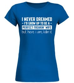 Tshirt  PERFECT FREAKIN' WIFE  fashion for men #tshirtforwomen #tshirtfashion #tshirtforwoment