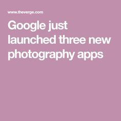 Google just launched three new photography apps