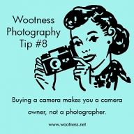 Wootness Photography Tips  - Photography Humor...funny...I feel we're connected somehow...