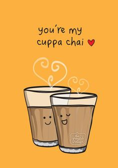 Funny Indian Food-inspired Greetings Card - You're my cuppa chai Funny chai cartoon. Keeps up hydration and has calming qualities – I Quit Sugar Tea Quotes Funny, Food Quotes, Desi Humor, Desi Jokes, Food Puns, Food Humor, Chai Quotes, Coffee Jokes, Comida India