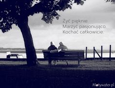 Żyć pięknie...  http://motywater.pl/img/96/zyc-pieknie-marzyc-pasjonujaco-kochac-calkowicie/