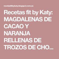 Recetas fit by Katy: MAGDALENAS DE CACAO Y NARANJA RELLENAS DE TROZOS DE CHOCOLATE Y NARANJA