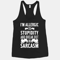 I'm Allergic to Stupidity and Break Out in Sarcasm #sarcasm #sassy