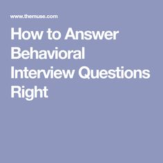How to Answer Behavioral Interview Questions Right