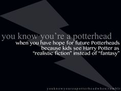 "When you have hope for future Potterheads because kids see Harry Potter as ""realistic fiction"" instead of ""fantasy"""