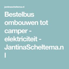 Bestelbus ombouwen tot camper - elektriciteit - JantinaScheltema.nl