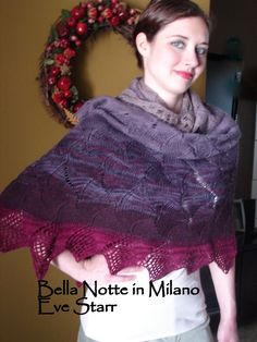 Bella Notte in Milano, a confection of Milanese lace motifs, gradating shades of purple, starting with a light lavender, then deeper lavender, violet, bordeaux, burgandy, and then a wild splash of fuchsia for the border. Alpaca, silk, merino. $239 (before coupons )       link:  http://www.etsy.com/listing/96927919/milanese-lace-shawl-bella-notte-in