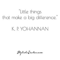 Little things that make a big difference. For more fashion quotes go to stylishquotes.com