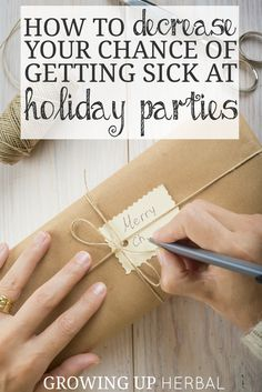 How To Decrease Your Chance Of Getting Sick At Holiday Parties | Growing Up Herbal | 7 easy ways to keep from getting sick at holiday parties.
