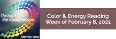 Your Color of the Week and energy reading for the week of February 8, 2021. Let's consider what to Fine Tune for our physical, emotional & mental health.