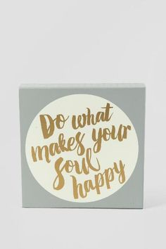 Gold and Gray Do What Makes Your Soul Happy Box Sign $14.00