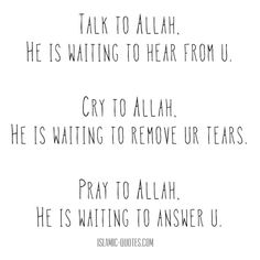 PRAY , TALK AND CRY TO ALLAH