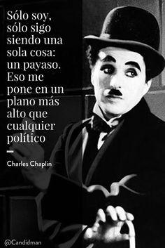 20160504 Sólo soy, sólo sigo siendo una sola cosa un payaso. Eso me pone en un plano más alto que cualquier político - Charles Chaplin @Candidman pinterest