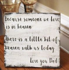 Because some we love is in heaven, a little bit of heaven is with us today. With a personal note in your words. This rustic sign will be a great addition to rem