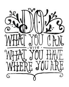 DO WHAT YOU CAN… by Matthew Taylor Wilson https://society6.com/product/do-what-you-can_print?curator=themotivatedtype