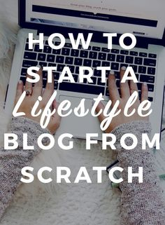 How to Start A Profitable Lifestyle Blog From Scratch - everything you need, from start to finish!