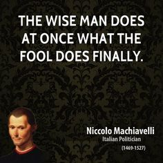 While the wise will choose,  at first,  to do so than the fool is,  finally,  forced to do so.