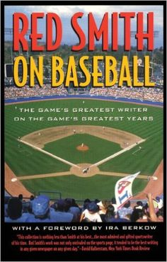 Red Smith on baseball : the game's greatest writer on the game's greatest years / with a foreword by Ira Berkow