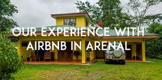 Our experience with using Airbnb in Arenal. We booked a beautiful house and had a great experience with a local family renting out the house.