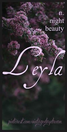 Baby Girl Name: Leyla. Meaning: Night Beauty; Born at Night. Origin: Arabic; Persian.