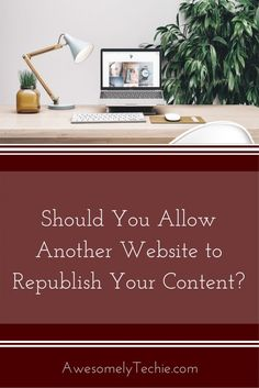 Should you allow another site to republish your content